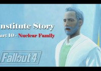 Fallout 4 : เนื้อเรื่อง Institute ตอนที่ 10 – Nuclear Family