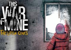 ยืนยันแล้ว!! This War of Mine : The Little Ones ทำลง PC และมือถือแน่นอน