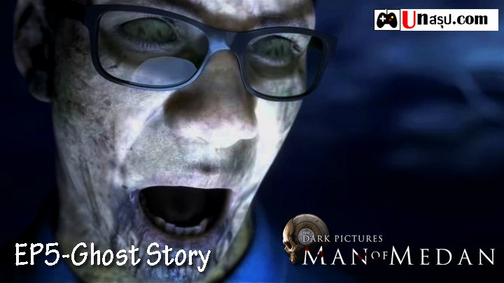 Man of Medan – Chapter5 : Ghost Story