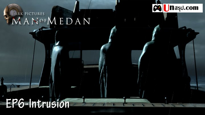 Man of Medan – Chapter6 : Intrusion
