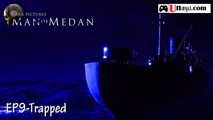 Man of Medan – Chapter9 : Trapped