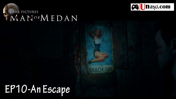 Man of Medan – Chapter10 : An Escape