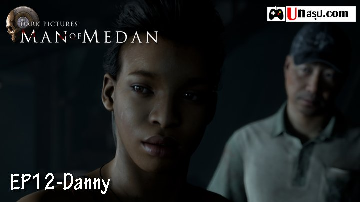 Man of Medan – Chapter12 : Danny
