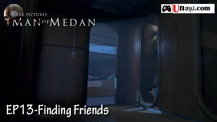 Man of Medan – Chapter13 : Finding Friends