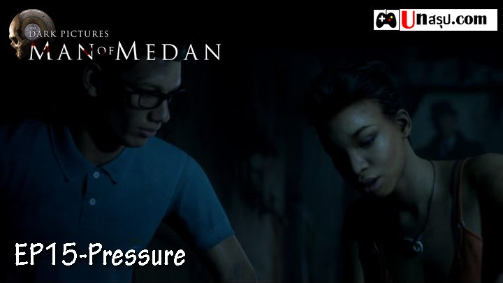 Man of Medan – Chapter15 : Pressure