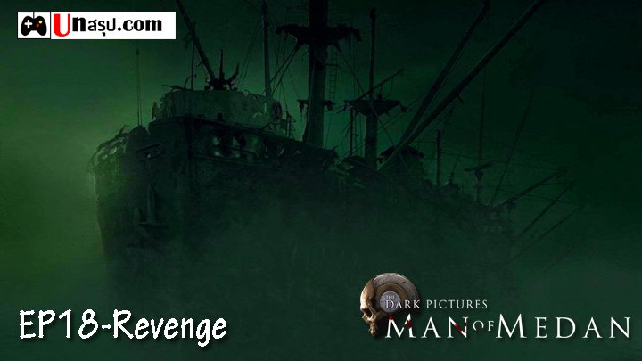 Man of Medan – Chapter18 : Revenge