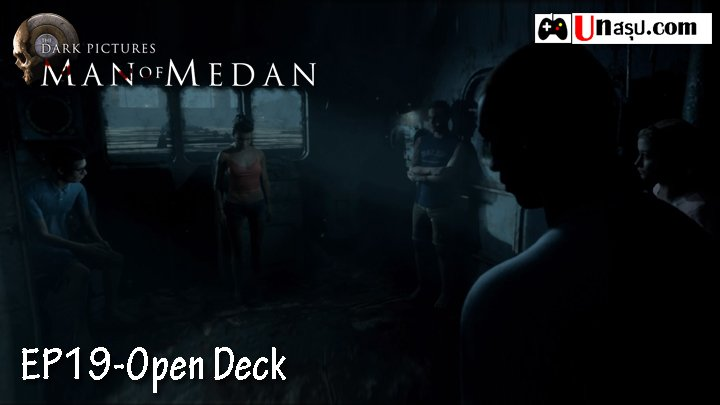 Man of Medan – Chapter19 : Open Deck