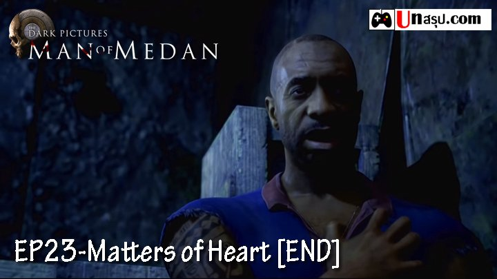 Man of Medan – Chapter23 : Matters of Heart [END]